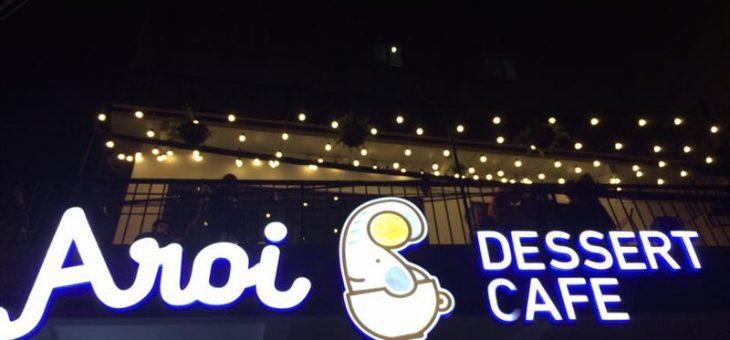 Aroi Dessert Cafe – Quán café nhỏ xinh trong lòng thành phố